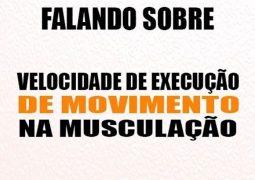 Colunista: Qual é a velocidade de execução de movimentação na musculação?