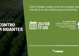 ENCONTRO COM GIGANTES: O que é preciso para que o cultivo irrigado do café seja mais produtivo e sustentável?