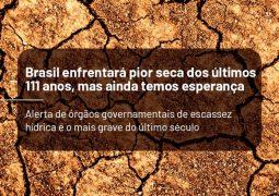 Brasil enfrentará pior seca dos últimos 111 anos, mas ainda temos esperança